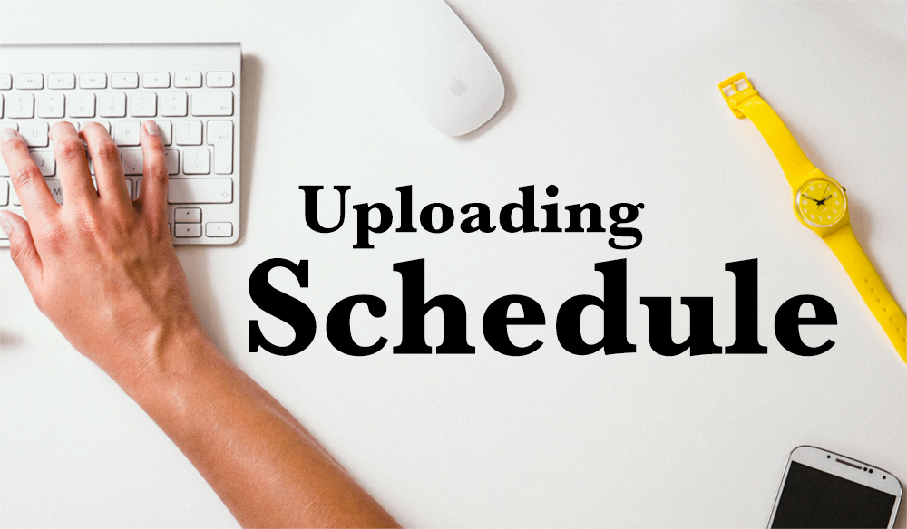 Our Uploading Schedule